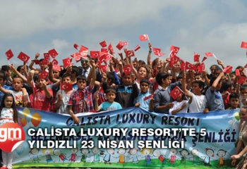CALİSTA LUXURY RESORT'TE 5 YILDIZLI 23 NİSAN ŞENLİĞİ